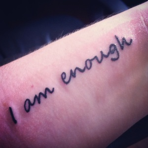 My new tattoo.  Sometimes I need a reminder...